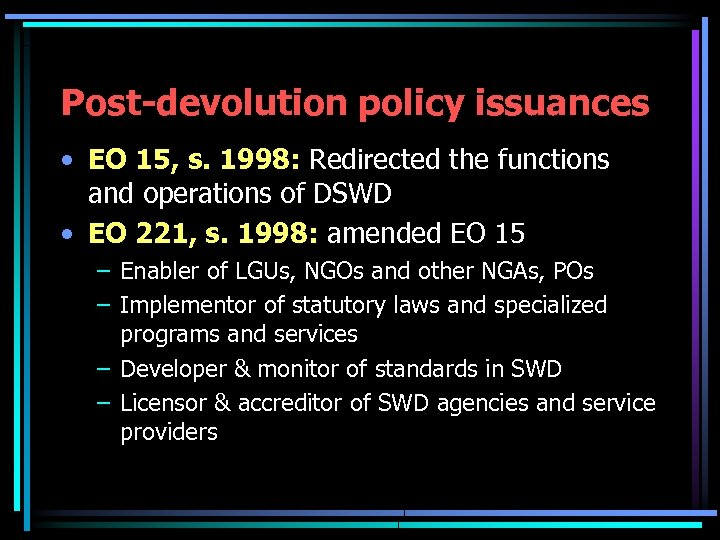 Post-devolution policy issuances • EO 15, s. 1998: Redirected the functions and operations of