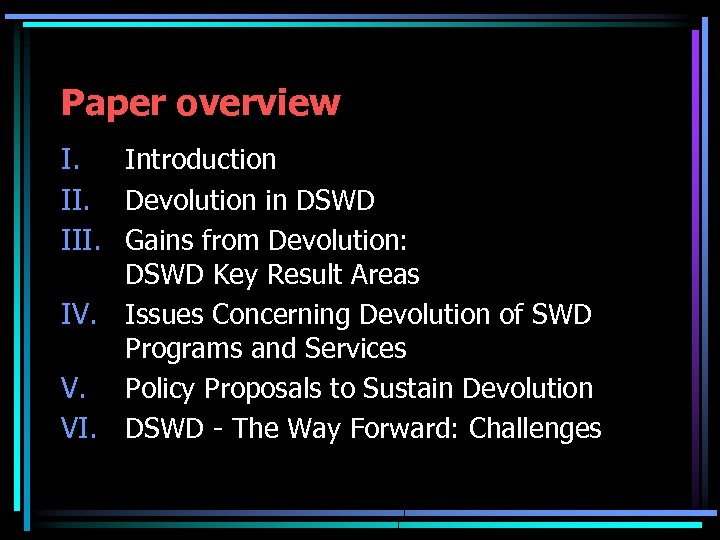 Paper overview I. Introduction II. Devolution in DSWD III. Gains from Devolution: DSWD Key