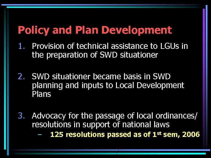 Policy and Plan Development 1. Provision of technical assistance to LGUs in the preparation