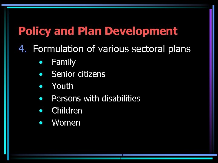 Policy and Plan Development 4. Formulation of various sectoral plans • • • Family
