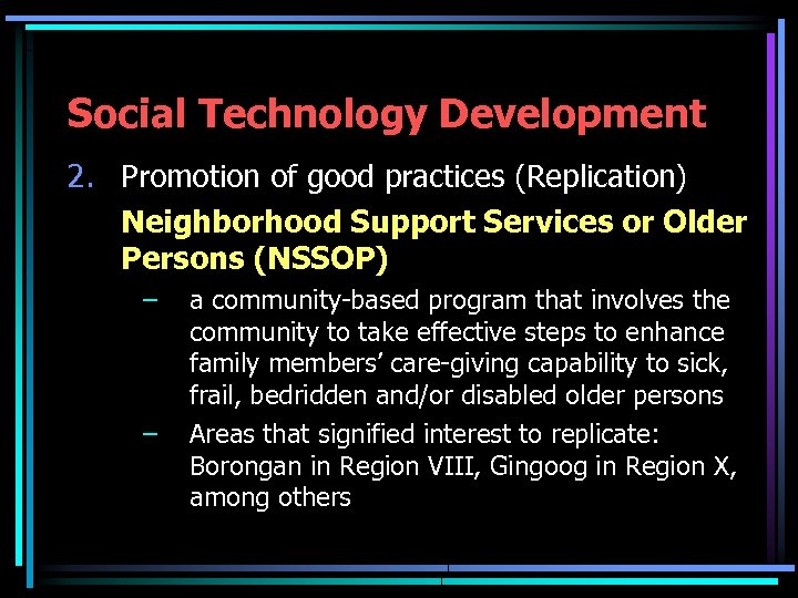 Social Technology Development 2. Promotion of good practices (Replication) Neighborhood Support Services or Older