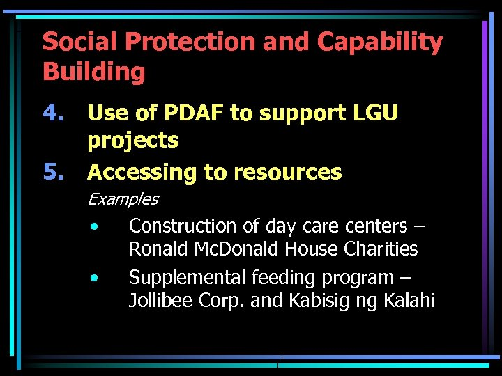 Social Protection and Capability Building 4. 5. Use of PDAF to support LGU projects