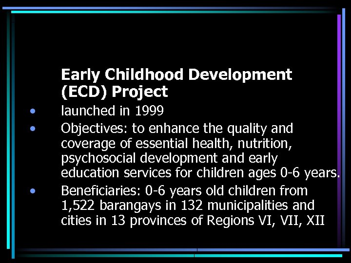 Early Childhood Development (ECD) Project • • launched in 1999 Objectives: to enhance the