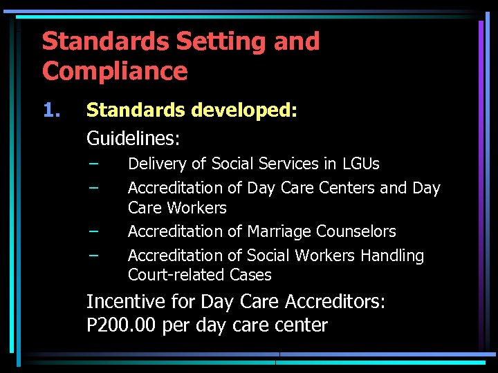 Standards Setting and Compliance 1. Standards developed: Guidelines: – – Delivery of Social Services