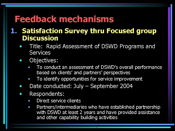 Feedback mechanisms 1. Satisfaction Survey thru Focused group Discussion • • Title: Rapid Assessment