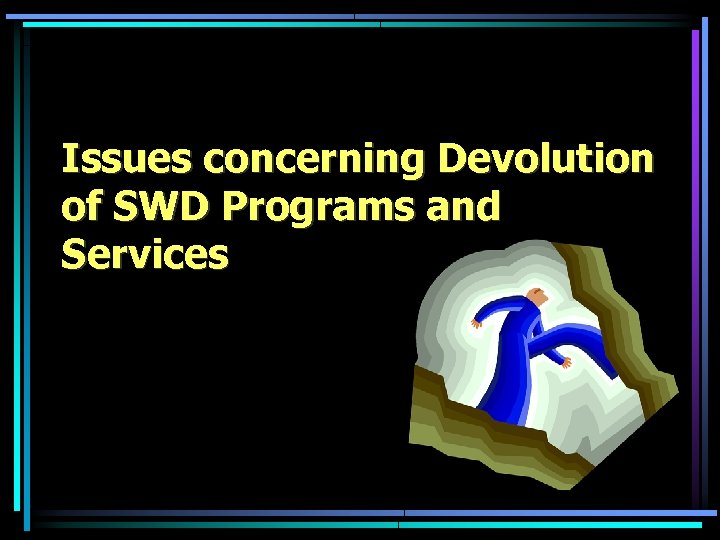 Issues concerning Devolution of SWD Programs and Services