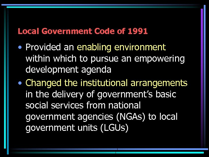 Local Government Code of 1991 • Provided an enabling environment within which to pursue
