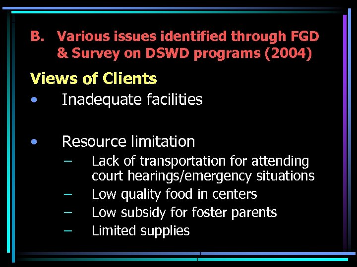 B. Various issues identified through FGD & Survey on DSWD programs (2004) Views of