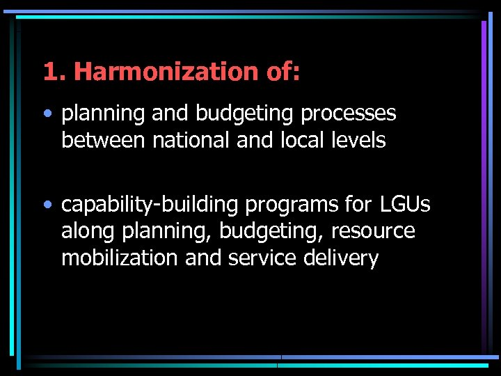 1. Harmonization of: • planning and budgeting processes between national and local levels •