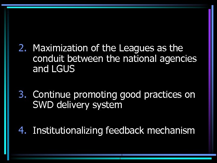 2. Maximization of the Leagues as the conduit between the national agencies and LGUS