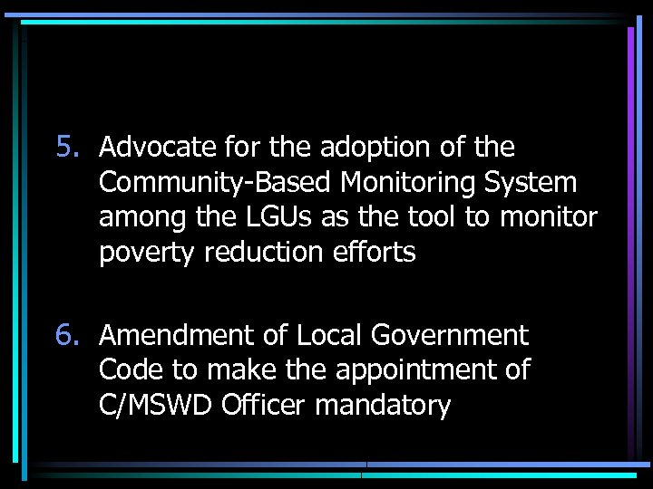 5. Advocate for the adoption of the Community-Based Monitoring System among the LGUs as