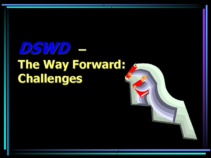 DSWD – The Way Forward: Challenges
