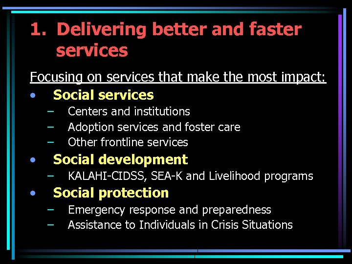 1. Delivering better and faster services Focusing on services that make the most impact:
