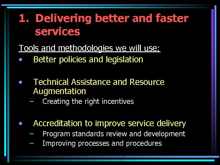 1. Delivering better and faster services Tools and methodologies we will use: • Better