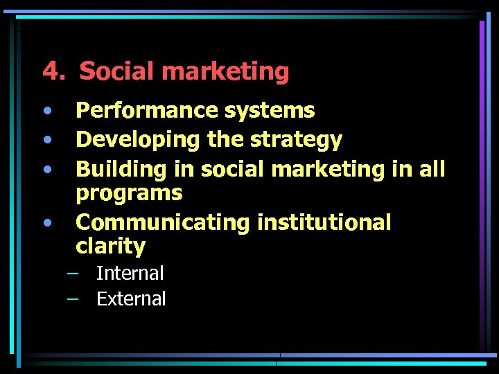 4. Social marketing • • Performance systems Developing the strategy Building in social marketing