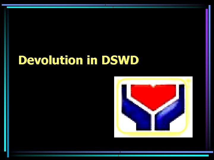 Devolution in DSWD