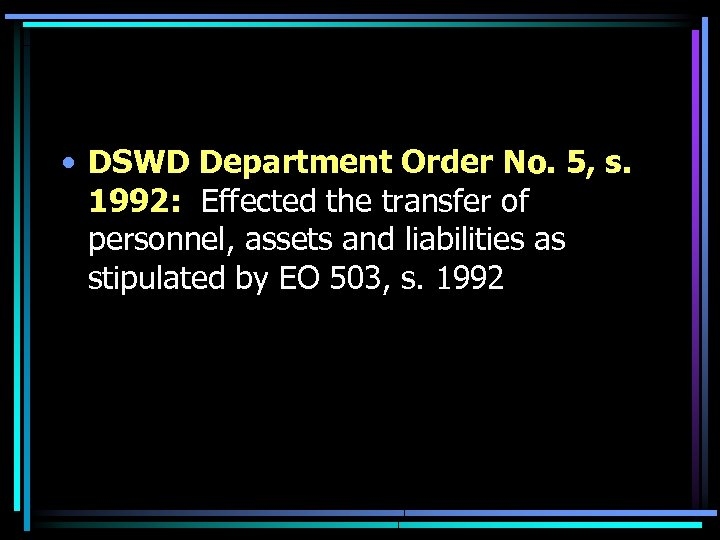 • DSWD Department Order No. 5, s. 1992: Effected the transfer of personnel,