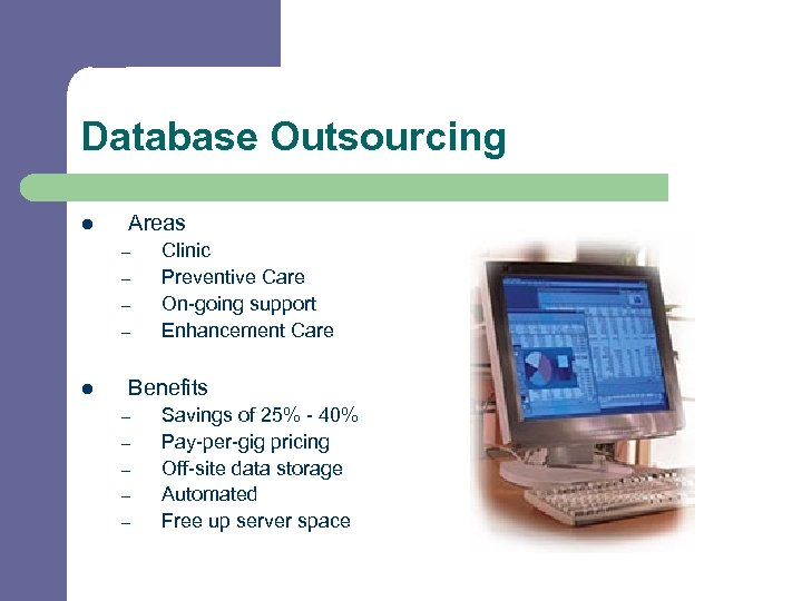 Database Outsourcing l Areas – – l Clinic Preventive Care On-going support Enhancement Care