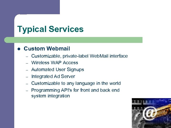 Typical Services l Custom Webmail – – – Customizable, private-label Web. Mail interface Wireless