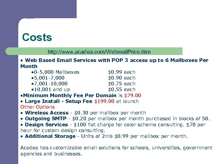 Costs http: //www. acadea. com/Webmail. Price. htm • Web Based Email Services with POP