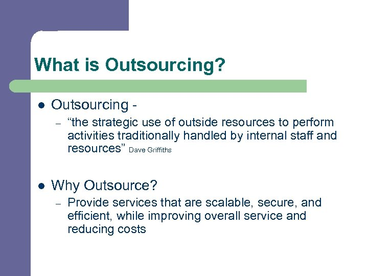 "What is Outsourcing? l Outsourcing - – l ""the strategic use of outside resources"