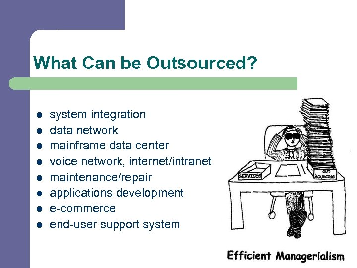 What Can be Outsourced? l l l l system integration data network mainframe data