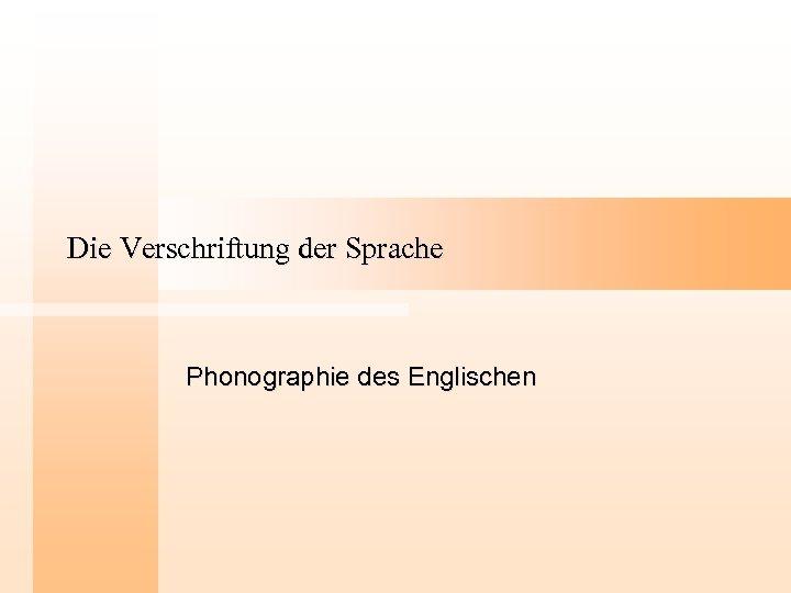 Die Verschriftung der Sprache Phonographie des Englischen