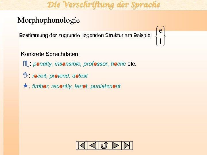 Die Verschriftung der Sprache Morphophonologie Bestimmung der zugrunde liegenden Struktur am Beispiel Konkrete Sprachdaten: