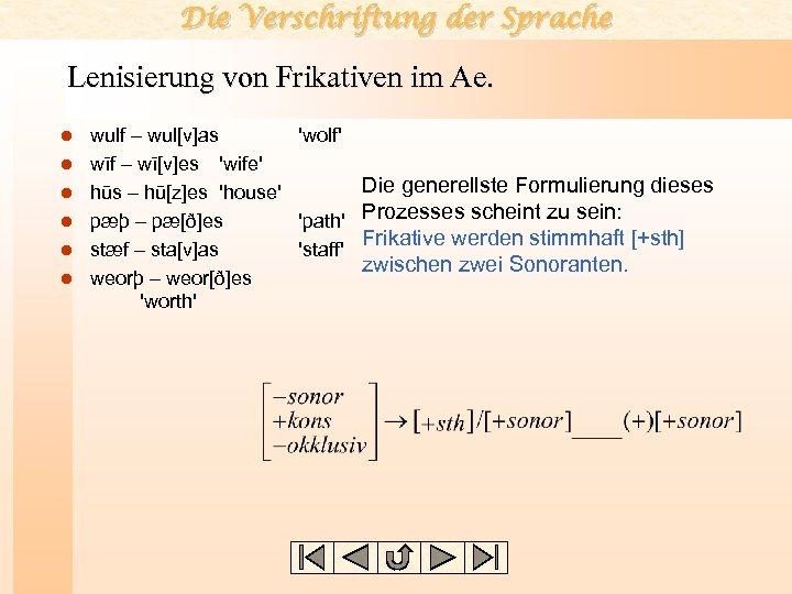 Die Verschriftung der Sprache Lenisierung von Frikativen im Ae. l l l wulf –