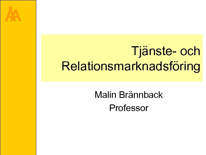 Å A Tjänste- och Relationsmarknadsföring Malin Brännback Professor