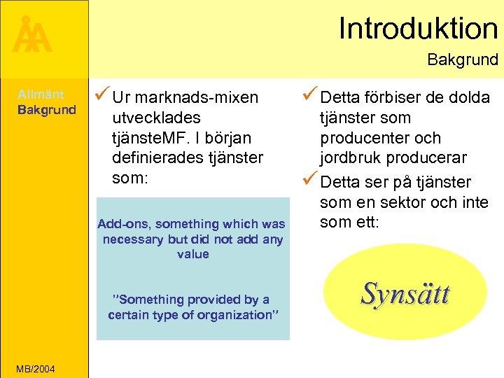 Introduktion Å A Allmänt Bakgrund ü Ur marknads-mixen ü Detta förbiser de dolda utvecklades