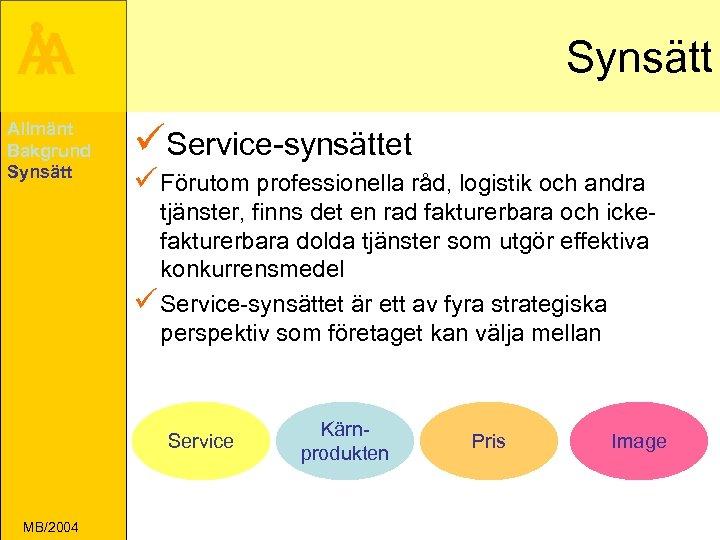 Å A Allmänt Bakgrund Synsätt üService-synsättet ü Förutom professionella råd, logistik och andra tjänster,