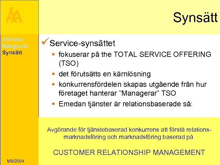 Å A Allmänt Bakgrund Synsätt üService-synsättet § fokuserar på the TOTAL SERVICE OFFERING (TSO)