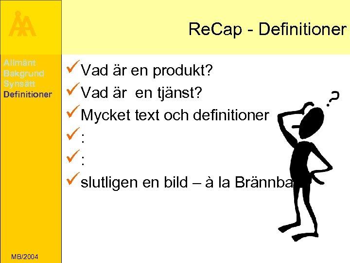 Å A Allmänt Bakgrund Synsätt Definitioner MB/2004 Re. Cap - Definitioner üVad är en