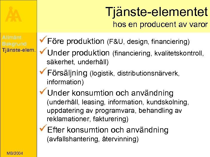 Tjänste-elementet Å A Allmänt Bakgrund Tjänste-elem. hos en producent av varor üFöre produktion (F&U,