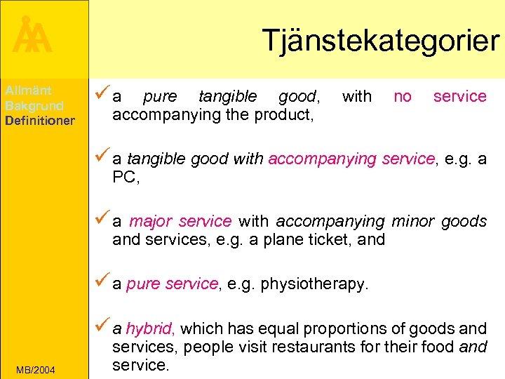 Å A Allmänt Bakgrund Definitioner Tjänstekategorier üa pure tangible good, accompanying the product, with