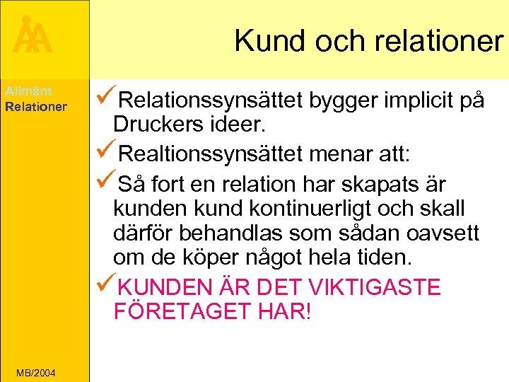 Å A Allmänt Relationer MB/2004 Kund och relationer üRelationssynsättet bygger implicit på Druckers ideer.