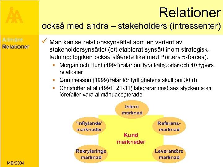 Å A Allmänt Relationer också med andra – stakeholders (intressenter) ü Man kan se