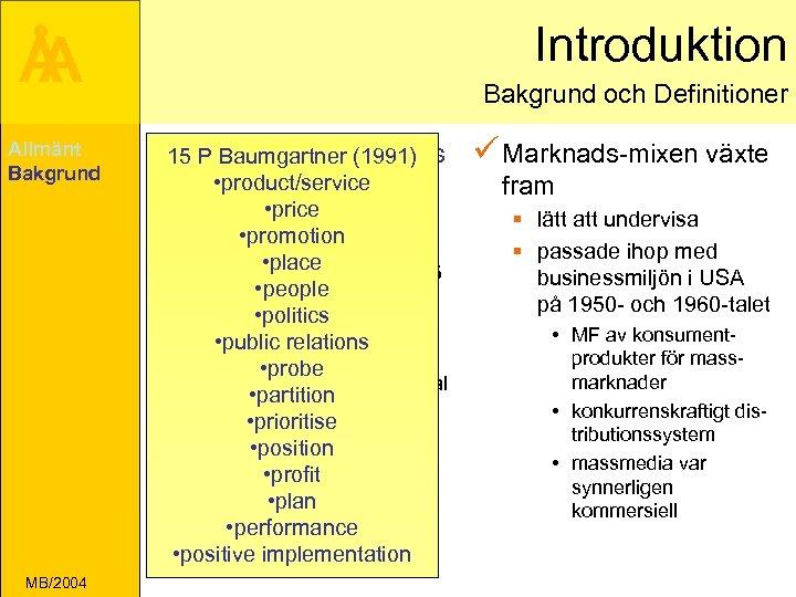 Introduktion Å A Allmänt Bakgrund och Definitioner ü Traditionella marknads ü Marknads-mixen växte 15