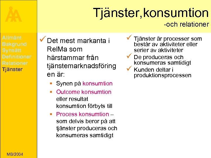 Å A Allmänt Bakgrund Synsätt Definitioner Relationer Tjänster, konsumtion -och relationer ü Det mest