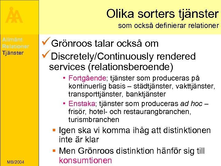 Å A Allmänt Relationer Tjänster Olika sorters tjänster som också definierar relationer üGrönroos talar