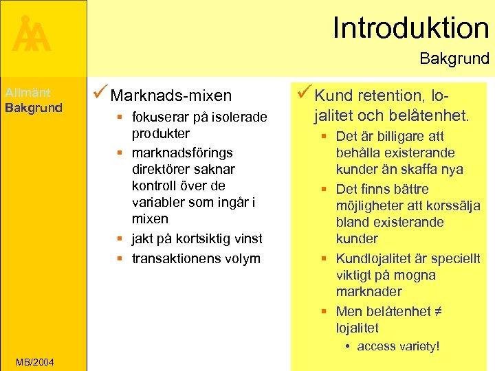 Introduktion Å A Allmänt Bakgrund ü Marknads-mixen § fokuserar på isolerade produkter § marknadsförings