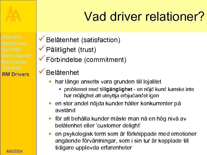 Å A Allmänt Bakgrund Synsätt Definitioner Relationer Tjänster RM Drivers Vad driver relationer? ü