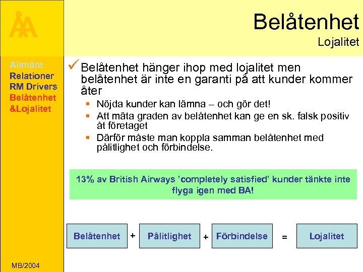 Å A Allmänt Relationer RM Drivers Belåtenhet &Lojalitet Belåtenhet Lojalitet ü Belåtenhet hänger ihop