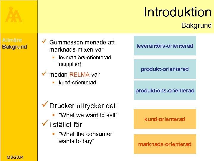 Introduktion Å A Allmänt Bakgrund ü Gummesson menade att marknads-mixen var § leverantörs-orienterad (supplier)