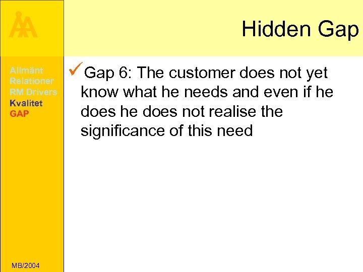 Å A Allmänt Relationer RM Drivers Kvalitet GAP MB/2004 Hidden Gap üGap 6: The