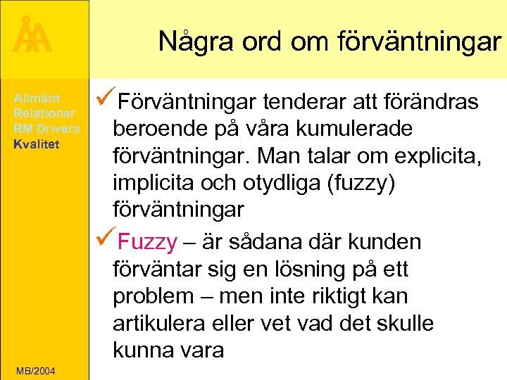 Å A Allmänt Relationer RM Drivers Kvalitet MB/2004 Några ord om förväntningar üFörväntningar tenderar