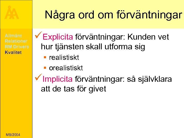 Å A Allmänt Relationer RM Drivers Kvalitet Några ord om förväntningar üExplicita förväntningar: Kunden