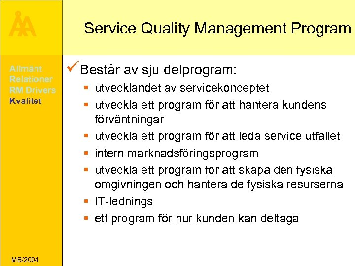 Å A Allmänt Relationer RM Drivers Kvalitet MB/2004 Service Quality Management Program üBestår av