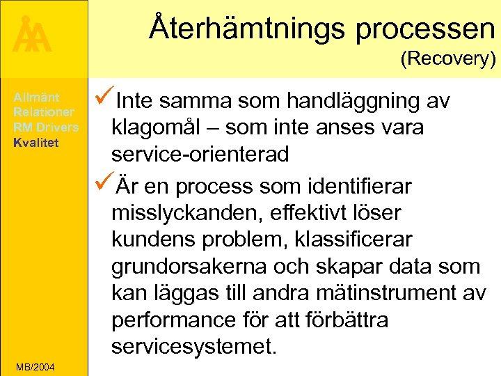 Å A Allmänt Relationer RM Drivers Kvalitet MB/2004 Återhämtnings processen (Recovery) üInte samma som